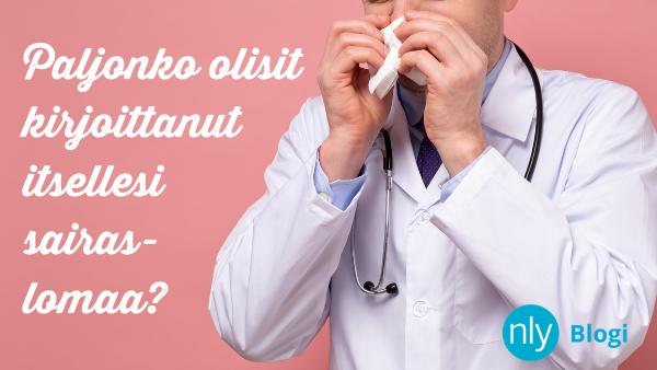Paljonko olisit kirjoittanut itsellesi sairaslomaa?